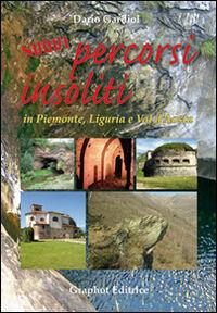 Nuovi percorsi insoliti in Piemonte, Liguria e Valle d'Aosta