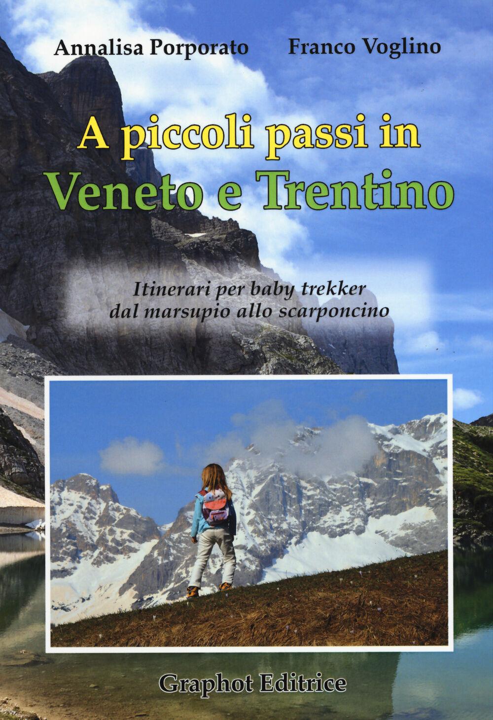 A piccoli passi in Veneto e Trentino. Itinerari per baby trekker dal marsupio allo scarponcino