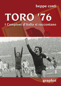 Toro '76. I campioni d'Italia si raccontano - Conti Beppe - wuz.it