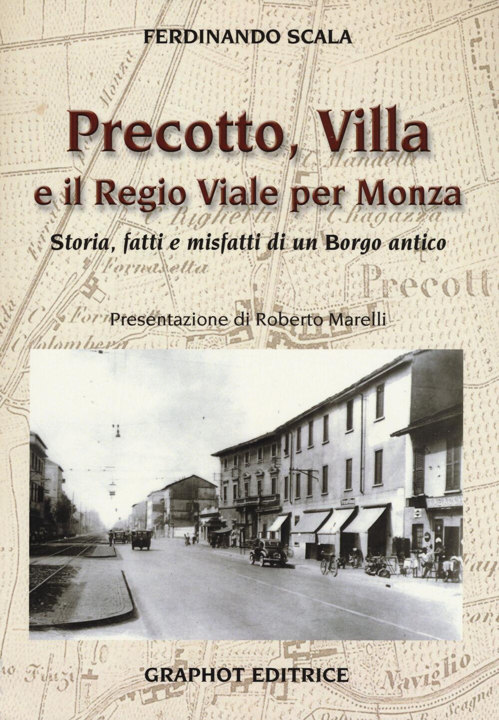 Precotto, Villa e il regio viale per Monza. Storia, fatti e misfatti di un borgo antico