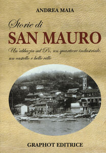 Storie di san Mauro. Un'abbazia sul Po, un quartiere industriale, un castello e belle ville