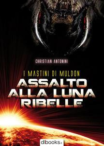 Libro Assalto alla luna ribelle Christian Antonini