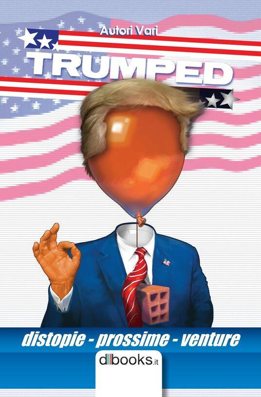 Trumped. Distopie prossime venture - copertina