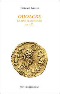 Odoacre. La fine di un impero (476 d.C.)