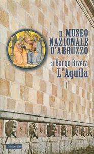 Il Museo nazionale d'Abruzzo al Borgo Rivera L'Aquila