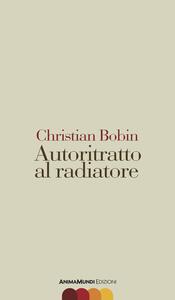 Autoritratto al radiatore - Christian Bobin - copertina