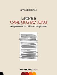 Lettera a Carl Gustav Jung nel giorno del suo 125mo compleanno - Mindell Arnold - wuz.it