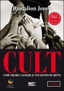 Cult. Come creare e guidare il tuo gruppo di adepti. Con CD-ROM