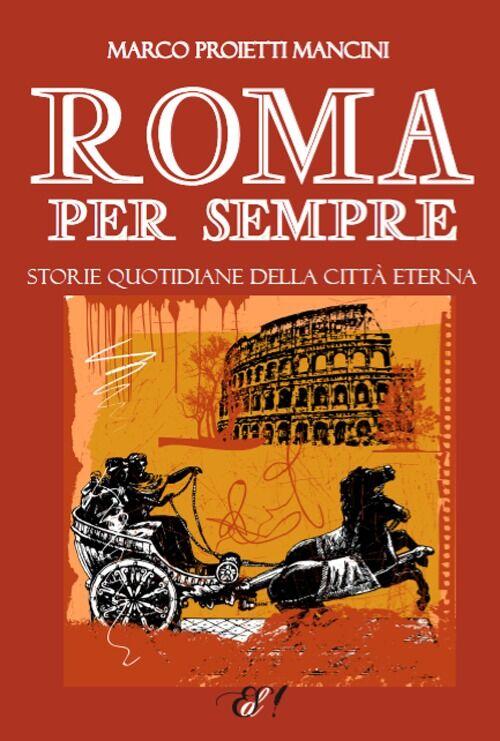 Roma per sempre. Storie quotidiane della città eterna