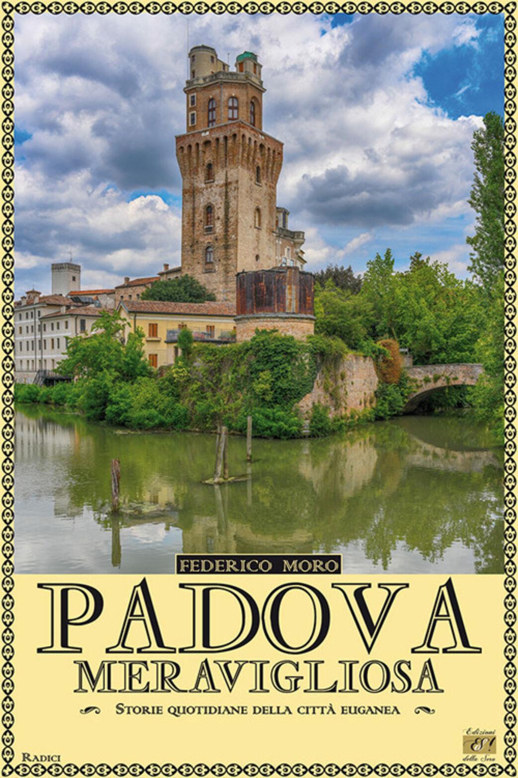 Padova meravigliosa. Storie quotidiane della città euganea