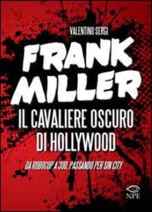 Radiospeed.it Frank Miller. Il cavaliere oscuro di Hollywood da «Robocop» a «300», passando per «Sin City». Ediz. illustrata Image
