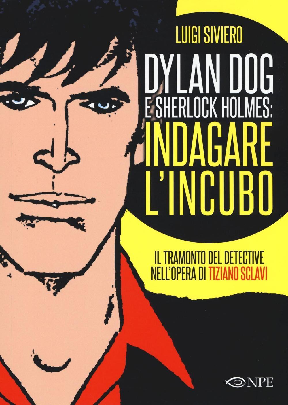 Dylan Dog e Sherlock Holmes: indagare l'incubo. Il tramonto del detective nell'opera di Tiziano Sclavi