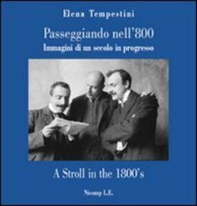 Passeggiando nell'800. Immagini di un secolo in progresso. Ediz. italiana e inglese