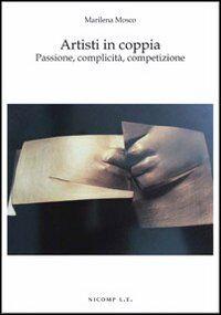 Artisti in coppia. Passione, complicità, competizione