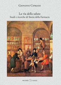 La via della salute. Studi e ricerche di storia della farmacia