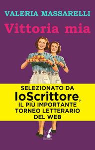 Foto Cover di Vittoria mia, Ebook di Valeria Massarelli, edito da IoScrittore