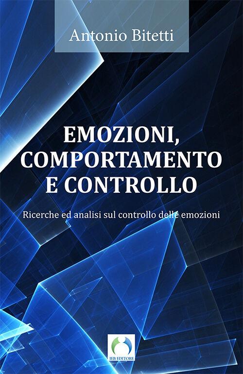 Emozioni, comportamento e controllo. Ricerche ed analisi sul controllo delle emozioni