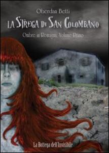 La strega di San Colombano. Vol. 1: Ombre in Romagna.