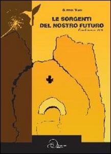 Le sorgenti del nostro futuro. Conferenze 2011. Associazione «La Pievaccia»
