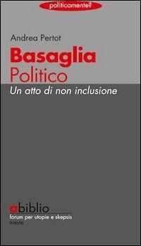 Basaglia politico. Un atto di non inclusione