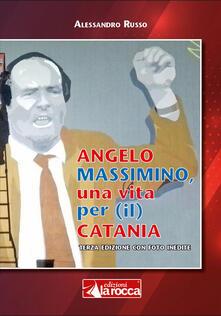 Angelo Massimino, una vita per (il) Catania - Alessandro Russo - Libro - La  Rocca Edizioni - | IBS