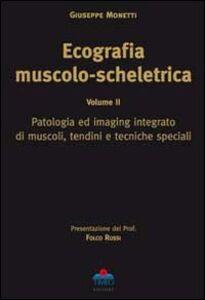 Ecografia muscolo-scheletrica. Vol. 2: Patologia ed imaging integrato di muscoli, tendini e tecniche speciali.