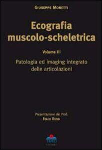 Ecografia muscolo-scheletrica. Vol. 3: Patologia ed imaging integrato delle articolazioni.