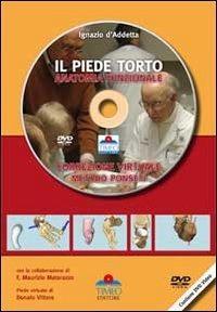 Il Il piede torto anatomia funzionale. Correzione virtuale. Metodo Ponseti. Con DVD - D'Addetta Ignazio - wuz.it