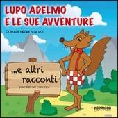 Lupo Adelmo e le sue avventure e altri racconti premiati nei concorsi