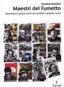 Maestri del fumetto. Quarantuno grandi autori fra serialità e graphic novel