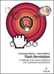 Libro Flash revolution. Il software e le nuove estetiche che cambiano l'animazione Giuseppe Bellina Mario Bellina