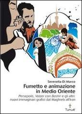 Fumetto e animazione in Medio Oriente. «Persepolis», «Valzer con Bashir» e gli altri: nuovi immaginari grafici dal Maghreb all'Iran