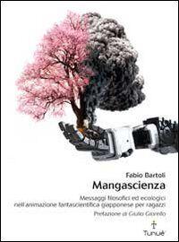Mangascienza. Messaggi filosofici ed ecologici nell'animazione fantascientifica giapponese per ragazzi