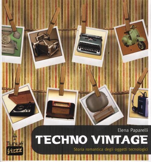 Techno vintage. Storia romantica degli strumenti di comunicazione