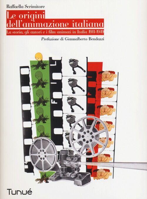 Le origini dell'animazione italiana. La storia, gli autori e i film animati in Italia 1911-1949