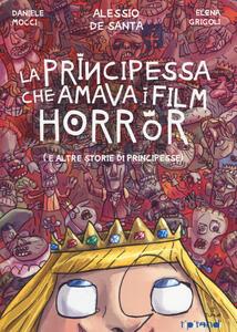 La principessa che amava i film horror (e altre storie di principesse)