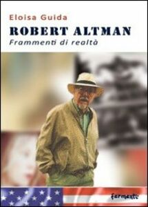 Robert Altman. Frammenti di realtà