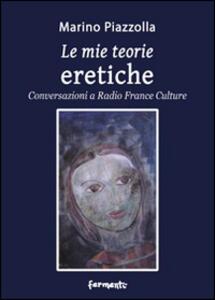 Le mie teorie eretiche. Conversazioni a Radio France Culture