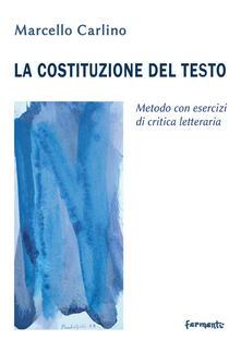 La costituzione del testo. Metodo con esercizi di critica letteraria