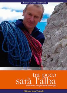 Tra poco sarà l'alba. Racconti e magia della montagna - Enrico M. Pizzarotti - copertina