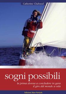 Sogni possibili. La prima donna skipper a terminare il giro del mondo a vela in solitario - Catherine Chabaud - copertina