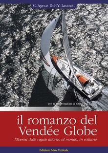Il romanzo del Vendée Globe, l'Everest delle regate attorno al mondo, in solitario - Christophe Agnus,Pierre-Yves Lautrou - copertina