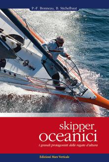 Skipper oceanici. I grandi protagonisti delle regate d'altura. Ediz. illustrata - Pierre-François Bonneau,Benoît Stichelbaut - copertina