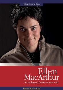 Ellen MacArthur. Il cerchio si chiude: la mia vita - Ellen MacArthur - copertina