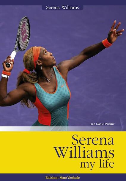 Serena Williams. My life - Serena Williams,Daniel Paisner - copertina