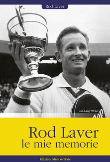 Rod Laver, le mie memorie - Rod Laver,Larry Writer - copertina