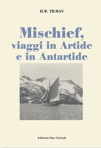Mischief, viaggi in Artide e in Antartide - Tilman H. William - wuz.it