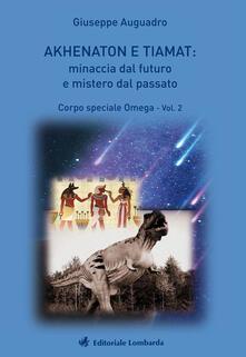 Voluntariadobaleares2014.es Akhenaton e Tiamat: minaccia dal futuro e mistero dal passato. Vol. 2: Corpo speciale Omega. Image