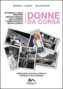 Donne da corsa. In Formula I, rally, prototipi, Indycar e Nascar, dalle pioniere a Danica Patrick e Michela Cerruti