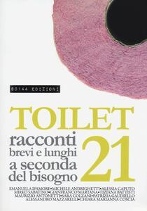 Toilet. Racconti brevi e lunghi a seconda del bisogno. Vol. 21